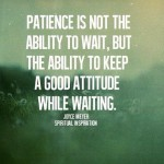 Patience: your strength or weakness?
