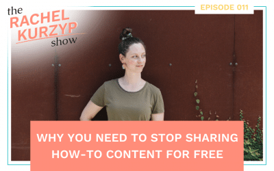 Episode 11: Why you need to stop sharing how-to content for free