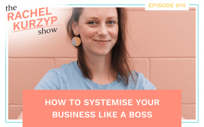 Episode 14: How to systemise your business like a boss
