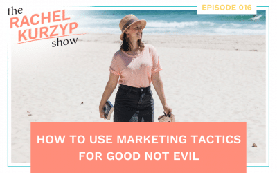 Episode 16: How to use marketing tactics for good not evil