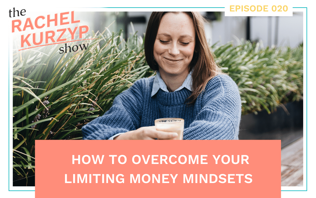 Episode 20: How to overcome your limiting money mindsets