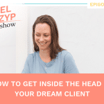 Episode 10: How to get inside the head of your dream client