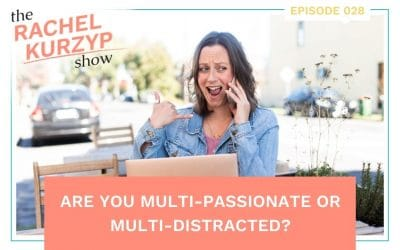 Episode 28: Are you multi-passionate or multi-distracted?