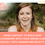 Episode 41: Using content to build deep relationships with your dream clients quickly with Hannah Michelotti
