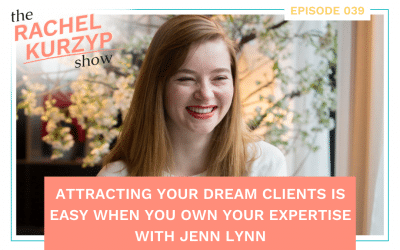 Episode 39: Attracting your dream clients is easy when you own your expertise with Jenn Lynn